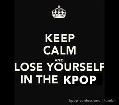 Keep Calm and Lose Yourself in the K-Pop!
