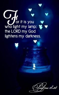 """For thou wilt light my candle: the LORD my God will enlighten my darkness."" Psalm 18:28 KJV"