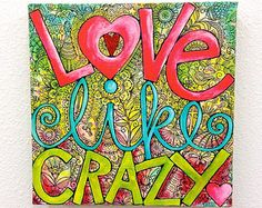 LOVE LIKE CRAZY Giclee Wrapped Canvas Art Print Wall Decor- 10x10 - Christian Art