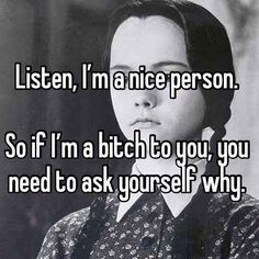 Listen, I'm A Nice Person... Oh don't worry, I'll always be civil to you... but if that is all you get... examine your conscience. #AlwaysALady