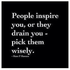 Be careful of those that surround you-- choose wisely