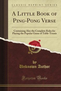A Little Book of Ping-Pong Verse: Containing Also the Complete Rules for Playing the Popular Game of Table-Tennis (Classic Reprint) * Find out more about the great product at the image link.