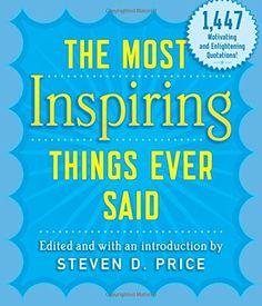 The Most Inspiring Things Ever Said by Steven Price https://www.amazon.com/dp/1493026283/ref=cm_sw_r_pi_dp_x_0OjOybNNT70EG