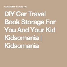 DIY Car Travel Book Storage For You And Your Kid Kidsomania | Kidsomania