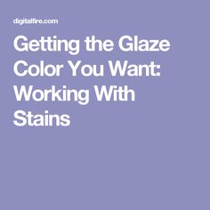 Getting the Glaze Color You Want: Working With Stains
