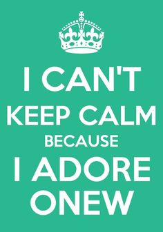 I CAN'T KEEP CALM BECAUSE I ADORE  ONEW FROM SHINEE!