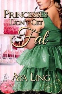Princesses Don't Get Fat – Aya Ling
