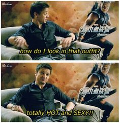 Jeremy Renner knows how he looks in The Avengers hahaha.