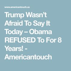 Trump Wasn't Afraid To Say It Today – Obama REFUSED To For 8 Years! - Americantouch
