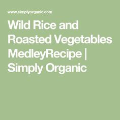 Wild Rice and Roasted Vegetables MedleyRecipe | Simply Organic