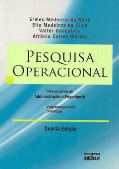 SILVA, Ermes Medeiros da et al. Pesquisa operacional para os cursos de administração e engenharia: programação linear, simulação. 4 ed. reimpr. São Paulo: Atlas, 2010. xiv, 186 p. Inclui bibliografia; il. tab. quad.; 25cm. ISBN 9788522459636.  Palavras-chave: PESQUISA OPERACIONAL.  CDU 519.8 / S586p / 4 ed. reimpr. / 2010