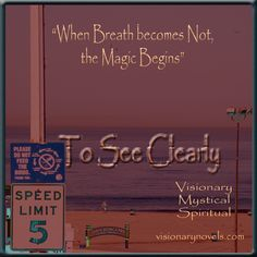 """""""When Breath becomes Not, the Magic Begins.""""  To See Clearly – A Novel of Mystical Enchantment Visionary Fiction visionarynovels.com  """"This is an exciting story filled with: love; friendship; light and darkness; good and evil; adventures; and the sweetness of life..."""" LGraika ...amazon review smile emoticon   Facebook: Susan Monday – Author amazon.com/author/susanmonday amazon.com/author/maryanthony   Visionary Romance Novel , Mystical Romance Novel , Spiritual Romance Novel susanmonday.com"""