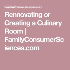 Rennovating or Creating a Culinary Room | FamilyConsumerSciences.com