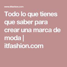 Todo lo que tienes que saber para crear una marca de moda | itfashion.com
