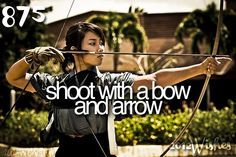 Shoot a bow and arrow, dont know why, but I just think it would be soo fun to play archery.