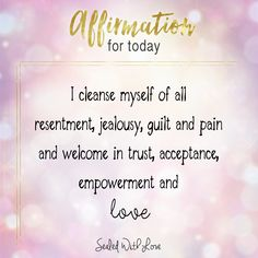 I cleanse myself of all resentment, jealousy, guilt and pain and welcome in trust, acceptance, empowerment and love. Healing Affirmations, Positive Affirmations Quotes, Self Love Affirmations, Morning Affirmations, Affirmation Quotes, Positive Quotes, New Quotes, Happy Quotes, Life Quotes