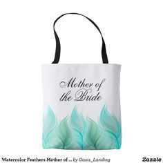 Watercolor Feathers Mother of the Bride Tote Bag - An attractive tote bag or the Mother of the Bride or other member of the bridal party. This design features watercolor feathers in various shades of aqua. You can edit the text shown with other text. Sold at Oasis_Landing on Zazzle.