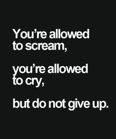 Allowed To Scream – Inspirational Quote