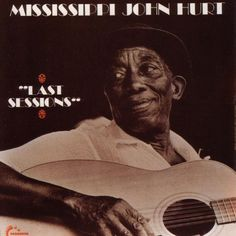 Mississippi John Hurt – Last Sessions I was talking about this with my missus today; how strange it is to feel that you've learned so much from someone—so much that has impacted your li…