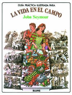 guia practica ilustrada para la vida en el campo (12ª ed.)-john seymour-9788487535659