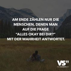 "In the end, only the people who are asked ""Are you okay?"" answers with the truth, Best Quotes, Funny Quotes, Life Quotes, German Quotes, Lifestyle Quotes, True Words, True Stories, Life Lessons, Positive Quotes"