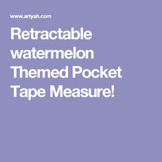 Retractable watermelon Themed Pocket Tape Measure!