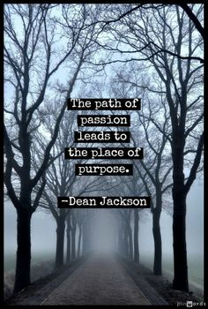 The path of passion leads to the place of purpose. #profound #powerful #quote