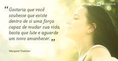 frases de mulheres, mulher, dia da mulher ~~ 4. Nunca duvide que a força está com você!