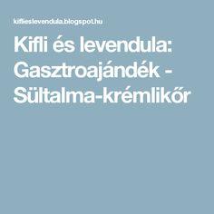 Kifli és levendula: Gasztroajándék - Sültalma-krémlikőr