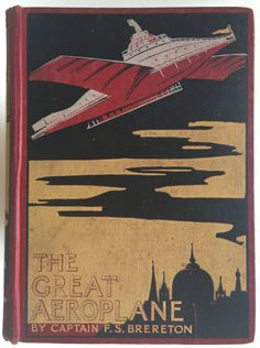 The Great Aeroplane, a thrilling tale of adventure by Captain F. S. Brereton, London, Glasgow & Bombay: Blackie and Son, Limited 1911