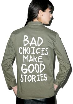 "$88 Jac Vanek Bad Choices Vintage Army Jacket cuz yer great at really bad decisions, bb. SAME THO! This awesome vintage inspired long sleeve army jacket has yer back no matter what registerable circumstances ya find yer self in with a classic relaxed fit, embroidered chest patches and a true af print reading ""Bad Choices Make Good Stories"" printed across ya back."