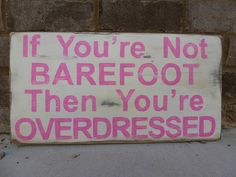 If you're not Barefoot then you're Overdressed @Leigh Bratina (how appropriate that I find this right now)