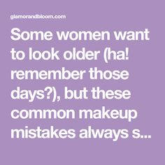 Some women want to look older (ha! remember those days?), but these common makeup mistakes always signal a wrong turn. Look instead to our easy pro tricks that will make you look and feel you are very best. A foundation that's too pale. Skin grows more pallid with age, so if you're wearing a matchy-matchy foundation, it can