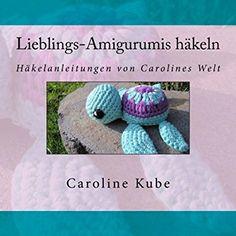 Lieblings-Amigurumis häkeln: Häkelanleitungen von Carolines Welt #häkeln #Anleitung #amigurumi