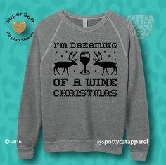 I'm DREAMING Of a WINE CHRISTMAS, eco fleece sweatshirt, super, christmas sweatshirt, comfy, pilates, gym workout, funny by SpottyCatApparel on Etsy