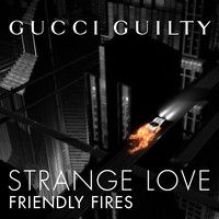 FRIENDLY FIRES – STRANGELOVE by Gucci Guilty on SoundCloud