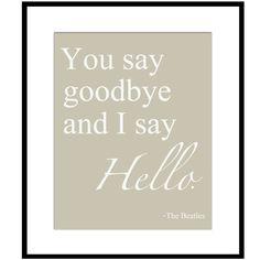 You say goodbye and I saw Hello - Hello, Goodbye - The Beatles