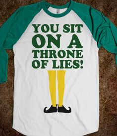 You Sit On A Throne Of Lies.. i kinda want this. This site has tons of movie-quote shirts!!!!