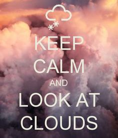 KEEP CALM AND LOOK AT CLOUDS: I love the clouds! :-)