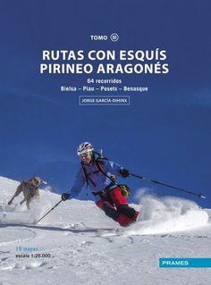 Rutas con esquís Pirineo Aragonés. Tomo III : 64 recorridos Bielsa-Piau-Posets-Benasque / Jorge García-Dihinx. [Zaragoza] : Prames, 2016.