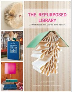 The Repurposed Library: lots of great easy ideas for the home using old books