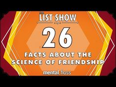 26 Facts about the Science of Friendship - mental_floss List Show Ep. 409 - YouTube