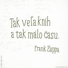 Tak veľa kníh a tak málo času. Frank Zappa, Project 365, Deep Thoughts, Hand Lettering, Math, Quotes, Blog, Quotations, Handwriting