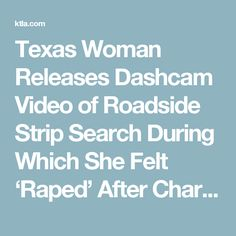 Texas Woman Releases Dashcam Video of Roadside Strip Search During Which She Felt 'Raped' After Charges Against Deputies Dismissed | KTLA