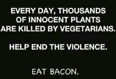 Help End The Violence. Eat Bacon.
