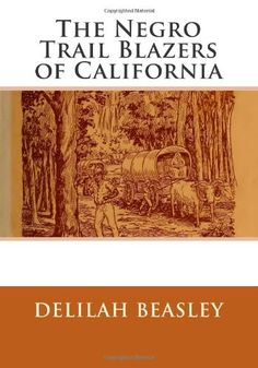 The Negro Trail Blazers of California by Delilah Beasley http://www.amazon.com/dp/1482668432/ref=cm_sw_r_pi_dp_ClTevb0MNPXVP