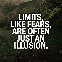 Limits like Fears, are often just an Illusion
