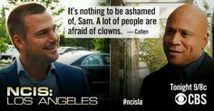 """It's nothing to be ashamed of, Sam. A lot of people are afraid of clowns."" Callen to Sam, NCIS: LA quotes"