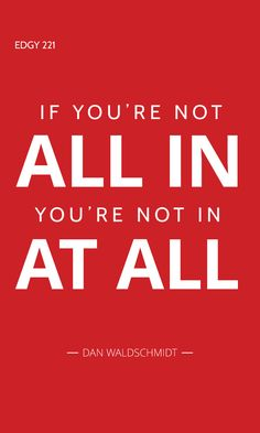 EDGY 221 - IF YOU'RE NOT ALL IN, YOU'RE NOT IN AT ALL. Edgy Quotes, Author, Success, January, Writers