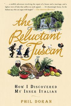 The Reluctant Tuscan: How I Discovered My Inner Italian by Phil Doran.  Funny!  Read a review at http://readinginthegarden.blogspot.com/2013/05/the-reluctant-tuscan-by-phil-doran.html